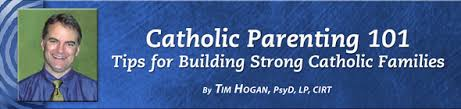 Catholic Parenting 101 Dr. Tim Hogan